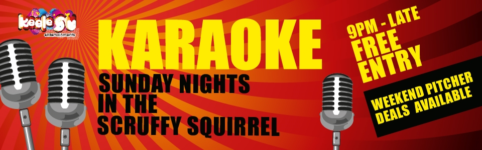 Entertaintment Events: Karaoke - Sunday Night in the Scruffy Squirrel