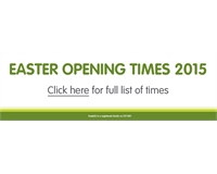 Easter Opening Times 2015 Click here for full list times