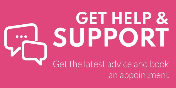 Get Help and Support: Get the latest advice and book an appointment