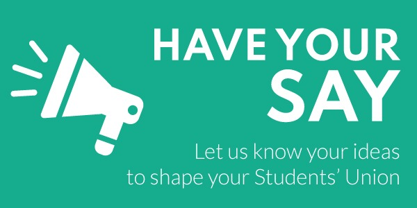 Have your Say: Let us know your ideas to shape your Student's Union