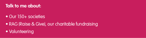 "Pink box with text that reads ""Talk to me about: our 150+ societies, RAG (Raise & Give) - our charity fundraising, Volunteering"""