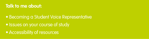 "Light green box with text that reads ""Talk to me about: becoming a student voice representative, issues on your course of study, accessibility of resources"""