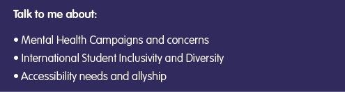 "Dark blue box with text that reads ""Talk to me about: Mental health campaigns and concerns, International Student Inclusivity and Diversity, accessibility needs and allyship"