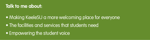 "Green box with text that reads ""Talk to me about: Making KeeleSU a more welcoming place for everyone, The facilities and services that students need, empowering the student voice"""